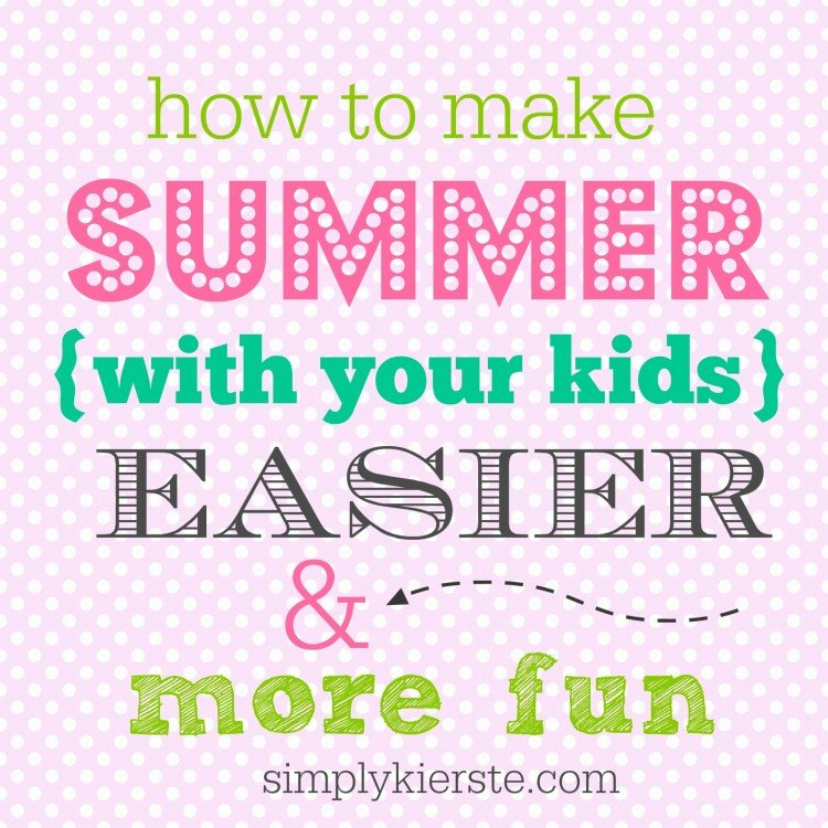 a fun & easy summer with kids | simplykierste.com