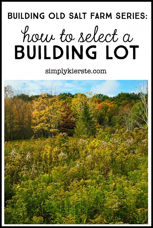 How to Select a Building Lot | Building Old Salt Farm series | simplykierste.com