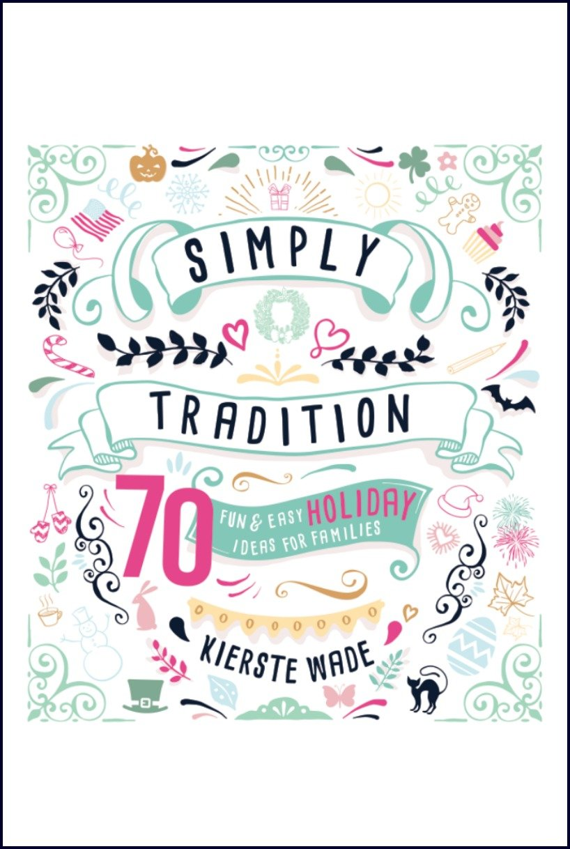 MY BOOK!!!  Simply Tradition: 70 Fun & Easy Ideas for Families